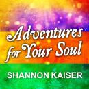 Adventures for Your Soul: 21 Ways to Transform Your Habits and Reach Your Full Potential, Shannon Kaiser