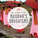 In Search of Buddha's Daughters: A Modern Journey Down Ancient Roads, Christine Toomey