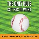 The Only Rule Is It Has to Work: Our Wild Experiment Building a New Kind of Baseball Team Audiobook