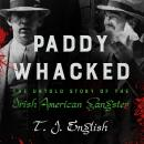 Paddy Whacked: The Untold Story of the Irish American Gangster, T. J. English