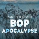 Bop Apocalypse: Jazz, Race, the Beats, and Drugs, Martin Torgoff