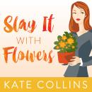 Slay It with Flowers, Kate Collins