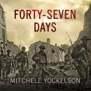 Forty-Seven Days: How Pershing's Warriors Came of Age to Defeat the German Army in World War I Audiobook