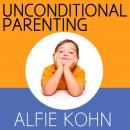 Unconditional Parenting: Moving from Rewards and Punishments to Love and Reason, Alfie Kohn