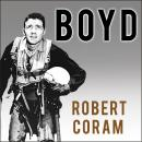 Boyd: The Fighter Pilot Who Changed the Art of War Audiobook