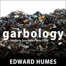 Garbology: Our Dirty Love Affair with Trash, Edward Humes