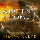 Ancient Rome: The Rise and Fall of An Empire, Simon Baker