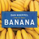 Banana: The Fate of the Fruit That Changed the World, Dan Koeppel