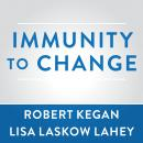 Immunity to Change: How to Overcome It and Unlock the Potential in Yourself and Your Organization, Lisa Laskow Lahey, Robert Kegan