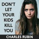 Don't Let Your Kids Kill You: A Guide for Parents of Drug and Alcohol Addicted Children Audiobook