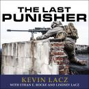 Last Punisher: A SEAL Team THREE Sniper's True Account of the Battle of Ramadi, Ethan E. Rocke, Lindsey Lacz, Kevin Lacz