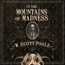 In the Mountains of Madness: The Life, Death, and Extraordinary Afterlife of H.P. Lovecraft, W. Scott Poole