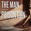 Man with the Poison Gun: A Cold War Spy Story, Serhii Plokhy