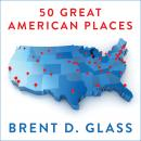 50 Great American Places: Essential Historic Sites Across the U.S. Audiobook
