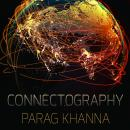 Connectography: Mapping the Future of Global Civilization, Parag Khanna