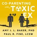 Co-Parenting With a Toxic Ex: What to Do When Your Ex-Spouse Tries to Turn the Kids Against You, Amy J.L. Baker, Ph.D., Paul R. Fine