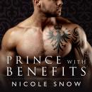 Prince With Benefits: A Billionaire Royal Romance, Nicole Snow