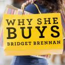Why She Buys: The New Strategy for Reaching the World's Most Powerful Consumers, Bridget Brennan