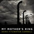 My Mother's Ring: A Holocaust Historical Novel, Dana Fitzwater Cornell