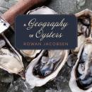 A Geography of Oysters: The Connoisseur's Guide to Oyster Eating in North America Audiobook