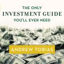 Only Investment Guide You'll Ever Need, Andrew Tobias