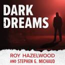 Dark Dreams: A Legendary FBI Profiler Examines Homicide and the Criminal Mind, Stephen G Michaud, Roy Hazelwood