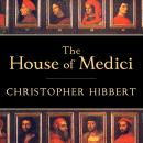 House of Medici: Its Rise and Fall, Christopher Hibbert