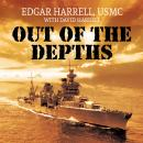 Out of the Depths: An Unforgettable WWII Story of Survival, Courage, and the Sinking of the USS Indianapolis, Usmc Edgar Harrell, David Harrell