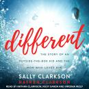 Different: The Story of an Outside-the-Box Kid and the Mom Who Loved Him, Nathan Clarkson, Sally Clarkson