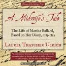 Midwife's Tale: The Life of Martha Ballard, Based on Her Diary, 1785-1812, Laurel Thatcher Ulrich