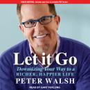 Let It Go: Downsizing Your Way to a Richer, Happier Life, Peter Walsh