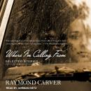 Where I'm Calling From: Selected Stories, Raymond Carver