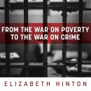 From the War on Poverty to the War on Crime: The Making of Mass Incarceration in America, Elizabeth Hinton