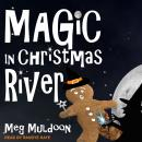 Magic in Christmas River: A Christmas Cozy Mystery, Meg Muldoon