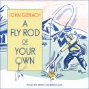 Fly Rod of Your Own, John Gierach