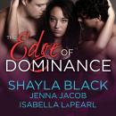 Edge of Dominance, Isabella Lapearl, Jenna Jacob, Shayla Black