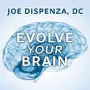 Evolve Your Brain: The Science of Changing Your Mind Audiobook