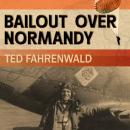 Bailout Over Normandy: A Flyboy's Adventures with the French Resistance and Other Escapades in Occup Audiobook