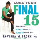 Lose Your Final 15: Dr. Ro's Plan to Eat 15 Servings A Day & Lose 15 Pounds at a Time, Rovenia M. Brock, Ph.D.