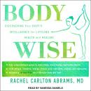 BodyWise: Discovering Your Body'sIntelligence for Lifelong Health and Healing, Rachel Carlton Abrams