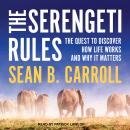Serengeti Rules: The Quest to Discover How Life Works and Why It Matters, Sean B. Carroll