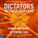 Dictators Without Borders: Power and Money in Central Asia, Alexander A. Cooley, Ph.D., John Heathershaw