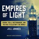 Empires of Light: Edison, Tesla, Westinghouse, and the Race to Electrify the World, Jill Jonnes