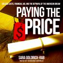 Paying the Price: College Costs, Financial Aid, and the Betrayal of the American Dream, Sara Goldrick-Rab