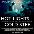 Hot Lights, Cold Steel: Life, Death and Sleepless Nights in a Surgeon's First Years, Michael J. Collins, M.D.