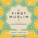The First Muslim: The Story of Muhammad Audiobook
