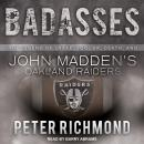 Badasses: The Legend of Snake, Foo, Dr. Death, and John Madden's Oakland Raiders, Peter Richmond