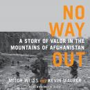 No Way Out: A Story of Valor in the Mountains of Afghanistan, Kevin Maurer, Mitch Weiss