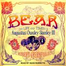 Bear: The Life and Times of Augustus Owsley Stanley III, Robert Greenfield