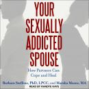 Your Sexually Addicted Spouse: How Partners Can Cope and Heal Audiobook